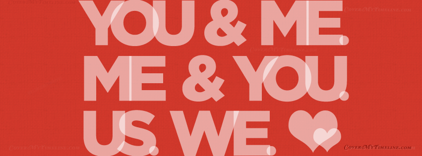 You & Me. Me & You. Us. We Valentine's Day Facebook Timeline Cover