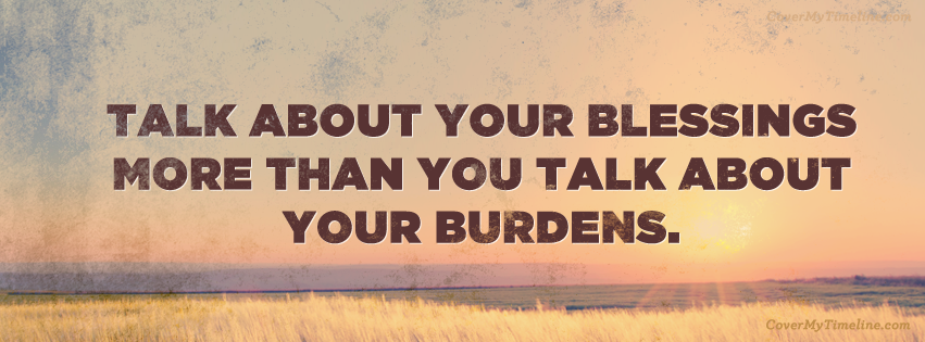 talk-about-your-blessings-more-than-you-talk-about-your-burdens-facebook-timeline-cover