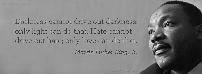 http://www.covermytimeline.com/wp-content/uploads/2014/01/martin-luther-king-jr-darkness-cannot-drive-out-darkness-facebook-timeline-cover.png